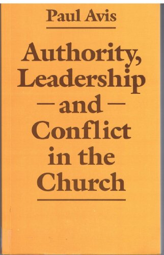 Authority, Leadership and Conflict in the Church: Avis, Paul D. L.