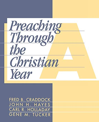 9781563380549: Preaching Through the Christian Year: Year A: A Comprehensive Commentary on the Lectionary