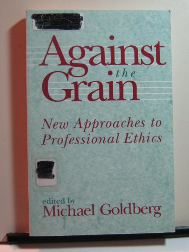 9781563380587: Against the Grain: New Approaches to Professional Ethics