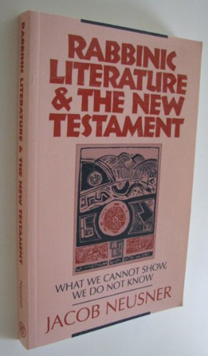 Rabbinic Literature & the New Testament: What We Cannot Show, We Do Not Know (1563380749) by Jacob Neusner