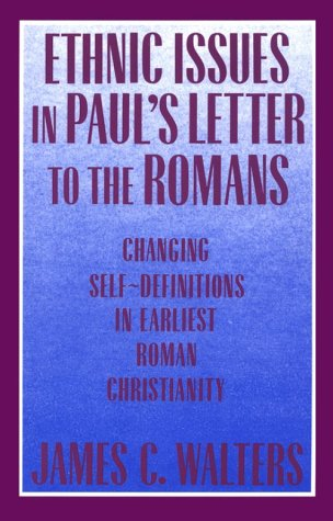 Ethnic Issues in Paul's Letter to the Romans: Changing Self-Definitions in Earliest Roman ...
