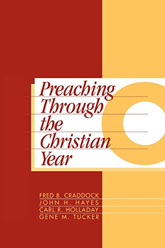 Preaching Through the Christian Year: Year C: A Comprehensive Commentary on the Lectionary (1563381001) by Fred B. Craddock; John H. Hayes; Carl R. Holladay; Gene M. Tucker