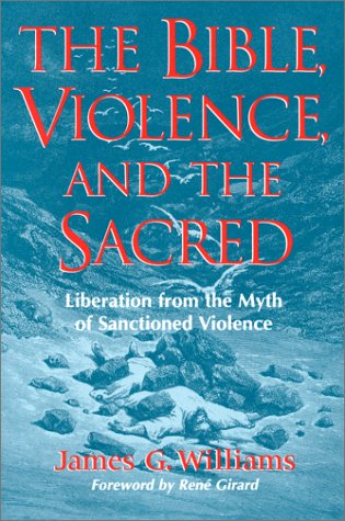 9781563381164: The Bible, Violence, and the Sacred: Liberation from the Myth of Sanctioned Violence