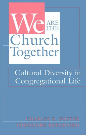 We Are the Church Together: Cultural Diversity in Congregational Life: Charles R. Foster, Theodore ...