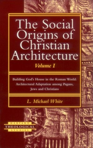 9781563381805: The Social Origins of Christian Architecture: Building God's House in the Roman World : Architectural Adaptation Among Pagans, Jews, and Christians: 001