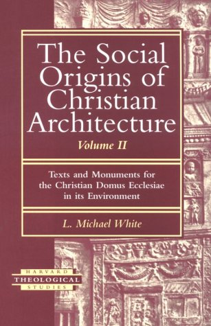 9781563381812: The Social Origins of Christian Architecture: Texts and Monuments for the Christian Domus Ecclesiae in Its Environment: 002