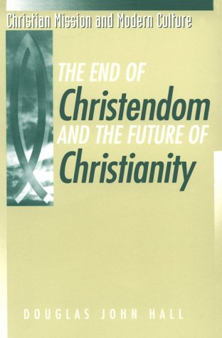 9781563381935: End of Christendom and the Future Christianity (Christian Mission & Modern Culture)