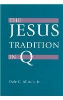 The Jesus Tradition in Q.: Allison, Dale C.