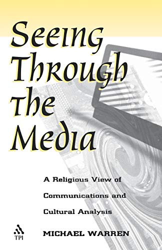 Seeing Through the Media: A Religious View of Communications and Cultural Analysis (1563382113) by Michael Warren