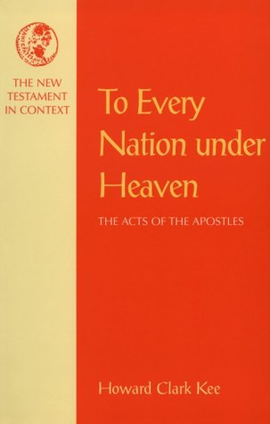 To Every Nation Under Heaven: The Acts of the Apostles [New Testament in Context[ - Kee, Howard Clark