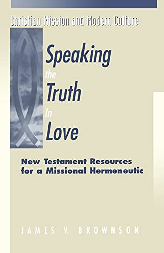 9781563382390: Speaking the Truth in Love: New Testament Resources for a Missional Hermeneutic (Christian Mission & Modern Culture)