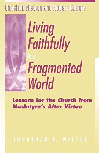 "9781563382406: Living Faithfully in a Fragmented World: Lessons for the Church from MacIntyre's ""After Virtue"" (Christian Mission & Modern Culture)"