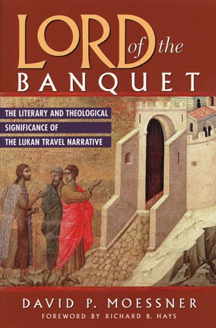 Lord of the Banquet: The Literary and Theological Significance of the Lukcan Travel Narrative: ...