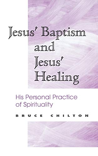Jesus Baptism and Jesus Healing: Bruce D. Chilton
