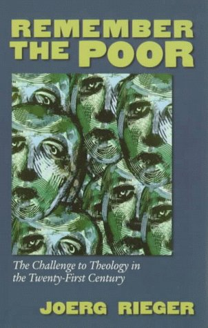 Remember the Poor: The Challenge to Theology in the Twenty-First Century - Rieger, Joerg