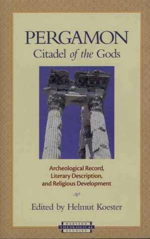Pergamon - Citadel of the Gods: Archaeological Record, Literary Description and Religious ...