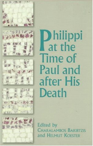 Philippi at the Time of Paul and After His Death: Bakirtzis, Charalambos and Helmut Koester, Eds.