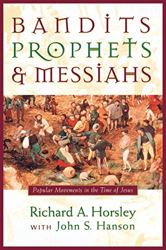 Bandits, Prophets, and Messiahs: Popular Movements at the Time of Jesus: Horsley, Richard A.