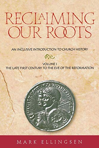 9781563382758: Reclaiming Our Roots -- Volume 1: The Late First Century to the Eve of the Reformation (The Late First Century to the Eve of the Reformation, 1)