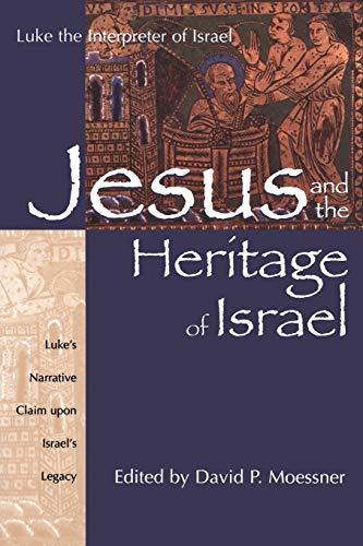 9781563382932: Jesus and the Heritage of Israel: Vol. 1 - Luke's Narrative Claim upon Israel's Legacy (Luke the Interpreter) (Volume 1)