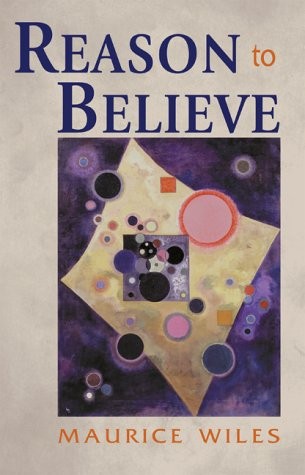 Reason to believe.: Wiles, Maurice F.