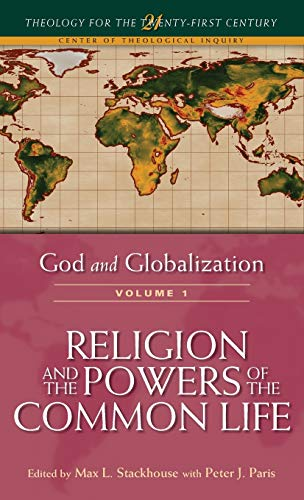 God and Globalization: Religion and the Powers of the Common Life (156338311X) by Max L. Stackhouse