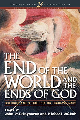 The End of the World and the Ends of God: Science and Theology on Eschatology (Theology for the ...
