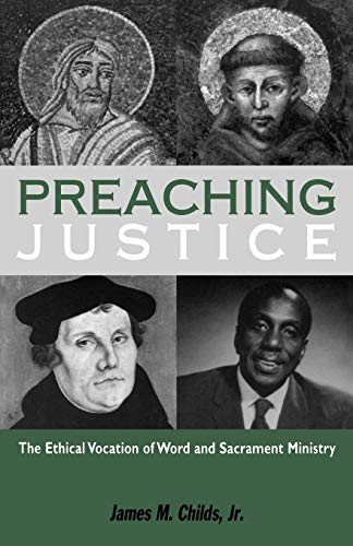 Preaching Justice: The Ethical Vocation of Word: James M. Childs