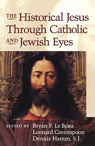 The Historical Jesus Through Catholic And Jewish Eyes: Le Beau, Brian - Greenspoon, Leonard - ...