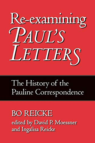 Re-examining Paul's Letters: The History of the Pauline Correspondence: Bo Reicke