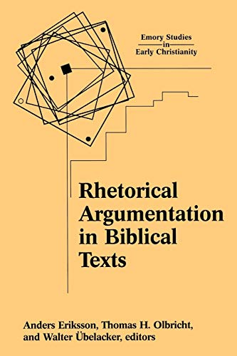 Rhetorical Argumentation in Biblical Texts: Essays from the Lund 2000 Conference (Emory Studies in Early Christianity) (1563383551) by Anders Eriksson; Thomas H. Olbricht; Walter Ãœbelacker