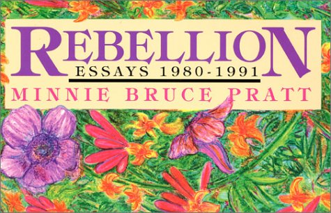 Rebellion: Essays, 1980-1991: Pratt, Minnie Bruce