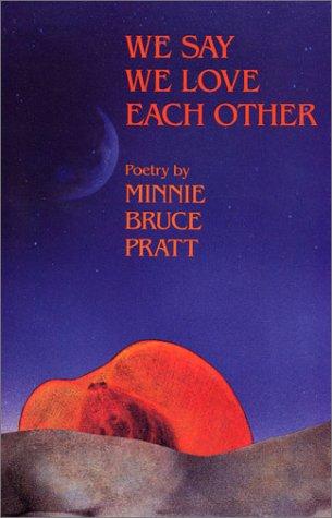 We Say We Love Each Other: Poetry: Pratt, Minnie Bruce
