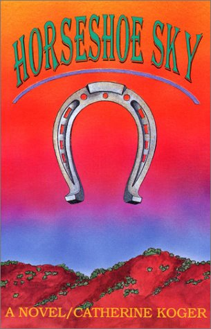 Horseshoe Sky: A Novel: Koger, Catherine