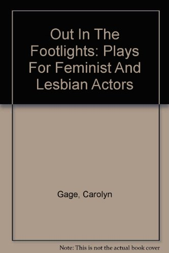 Out In The Footlights: Plays For Feminist And Lesbian Actors (1563411474) by Gage, Carolyn