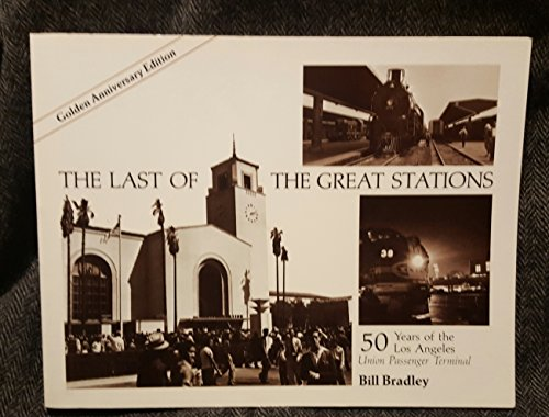 9781563420030: The Last of the Great Stations: 50 years of the Los Angeles Union Passenger Terminal (Interurbans Special No. 72)