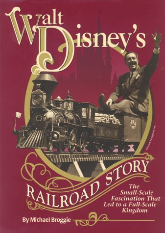 Walt Disney's Railroad Story: The Small-Scale Fascination That Led to a Full-Scale Kingdom: ...