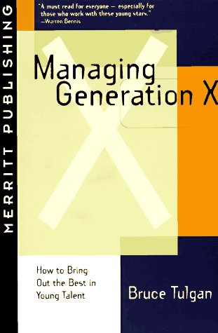 Managing Generation X: How to Bring Out the Best in Young Talent (9781563431111) by Tulgan, Bruce