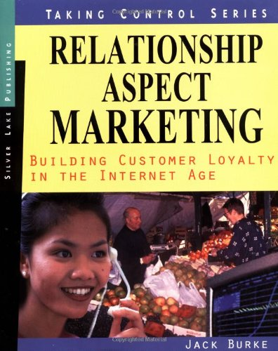 9781563437410: Relationship Aspect Marketing: Cutting Edge Business Development in the Internet Age (Taking Control)