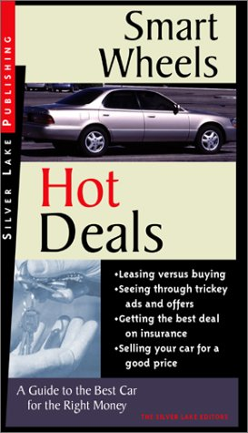 Smart Wheels and Hot Deals: The Details of Buying, Leasing and Insuring Cars Well: The Silver Lake ...