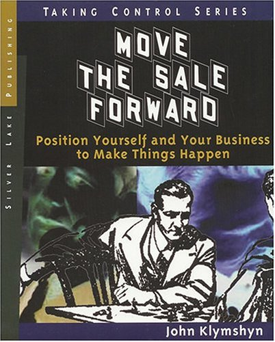 9781563437694: Move the Sale Forward: Position Yourself and Your Business to Make Things Happen (Taking Control)