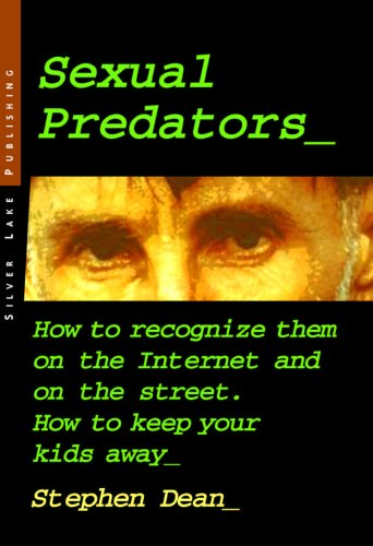 9781563437946: Sexual Predators: How to Recognize Them on the Internet and on the Street. How to Keep Your Kids Away.
