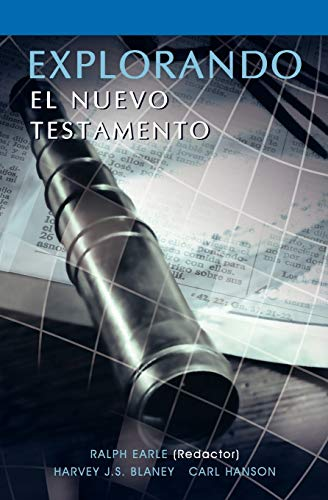 EXPLORANDO EL NUEVO TESTAMENTO (Spanish: Exploring the New Testament) (Spanish Edition) (9781563441189) by Ralph Earle; Harvey Blaney; Carl Hanson