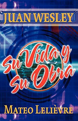9781563441684: Juan Wesley: Su vida y su obra (Spanish Edition)