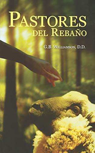 PASTORES DEL REBANO (Spanish Edition): Williamson, G. B.