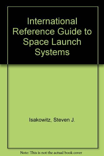 International Reference Guide to Space Launch Systems: Isakowitz, Steven J.