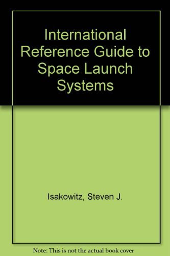 International Reference Guide to Space Launch Systems: Isakowitz, S J