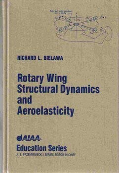 9781563470318: Rotary Wing Structural Dynamics and Aeroelasticity (Aiaa Education Series)
