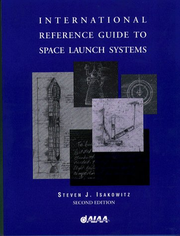 International Reference Guide to Space Launch Systems,: Steven J. Isakowitz