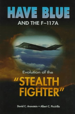 Have Blue and the F-117A: Evolution of: David C. Aronstein,